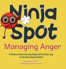 Ninja Spot Managing Anger: A Children's Book Showing Simple and Powerful ways to help kids manage Emotions Cover Image