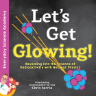 Let's Get Glowing!: Revealing the Science of Radioactivity with Nuclear Physics Cover Image