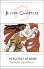 The Ecstasy of Being: Mythology and Dance (Collected Works of Joseph Campbell) Cover Image