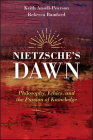 Nietzsche's Dawn: Philosophy, Ethics, and the Passion of Knowledge Cover Image