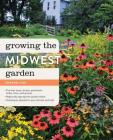 Growing the Midwest Garden: Regional Ornamental Gardening (Regional Ornamental Gardening Series) Cover Image