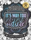 Introverts Coloring Book: It's Way Too Peopley Outside: A Funny Colouring Gift Book For Home Lovers And Quarantine Experts (Dark Edition) Cover Image