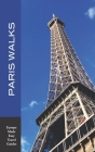 Paris Walks: Walking Tours of Neighborhoods and Major Sights of Paris (2020 edition/Europe Made Easy Travel Guides) Cover Image