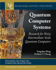 Quantum Computer Systems: Research for Noisy Intermediate-Scale Quantum Computers (Synthesis Lectures on Computer Architecture) Cover Image
