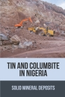 Tin And Columbite In Nigeria: Solid Mineral Deposits: Importance Of Solid Minerals Cover Image