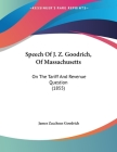Speech Of J. Z. Goodrich, Of Massachusetts: On The Tariff And Revenue Question (1855) Cover Image