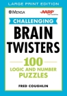 Mensa® AARP® Challenging Brain Twisters (LARGE PRINT): 100 Logic and Number Puzzles (Mensa® Brilliant Brain Workouts) Cover Image