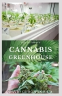 The Ultimate Cannabis Greenhouse: Comprehensive Step To- Step Guide on Growing Cannabis in A Greenhouse Cover Image