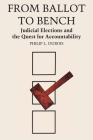 From Ballot to Bench: Judicial Elections and the Quest for Accountability Cover Image