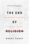 The End of Religion Study Companion: Encountering the Subversive Spirituality of Jesus Cover Image
