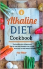 Alkaline Diet Cookbook: The Complete Anti-Inflammatory Diet to Reset and Rebalance Your Health. With Quick & Easy Delicious Recipes (Nutrition #1) Cover Image