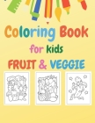 Coloring Book for kids: Fruit & Veggie: Early Learning coloring book for your kids and toddler Cover Image