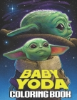 Baby Yoda Coloring Book: Enjoying Artistic Fun With Your Favorite Baby Yoda In Any Style Of Coloring. A Good Way To Move Away From The Smart Ph Cover Image