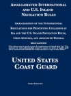 Amalgamated International and U.S. Inland Navigation Rules: Amalgamation of the International Regulations for Preventing Collisions at Sea and the U.S Cover Image