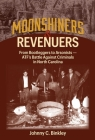 Moonshiners & Revenuers: From Bootleggers to Arsonists - Atf's Battle Against Criminals in North Carolina Cover Image