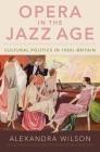 Opera in the Jazz Age: Cultural Politics in 1920s Britain Cover Image