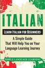 Italian: Learn Italian for Beginners: A Simple Guide that Will Help You on Your Language Learning Journey Cover Image