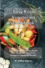 Easy Keto Vegetarian Cookbook: Lose Weight and Improve Health with Simple and Easy To Do Ketogenic Vegetarian Recipes Cover Image