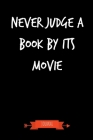Don't Judge A Book By Its Movie Journal: Book Lover Gifts - A Small Lined Notebook (Card Alternative) Cover Image