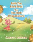 Faith The Baby Seed And The Field Of Dandelions Cover Image