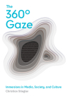 The 360° Gaze: Immersions in Media, Society, and Culture Cover Image