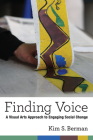 Finding Voice: A Visual Arts Approach to Engaging Social Change (The New Public Scholarship) Cover Image