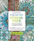 Portable Color Me Stress-Free: 70 Coloring Templates to Unplug and Unwind (A Zen Coloring Book) Cover Image