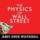 The Physics of Wall Street Lib/E: A Brief History of Predicting the Unpredictable Cover Image