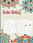 Arabic Writing Alphabet And Number: Easy Teaching Arabic Books for Kids, Learn How to Write Letters from Alif to Yaa, learn tracing numbers, Workbook Cover Image