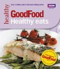 Good Food: Healthy Eats: Triple-tested Recipes Cover Image