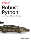 Robust Python: Write Clean and Maintainable Code Cover Image