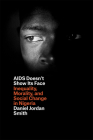 AIDS Doesn't Show Its Face: Inequality, Morality, and Social Change in Nigeria Cover Image
