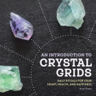 An Introduction to Crystal Grids: Daily Rituals for Your Heart, Health, and Happiness Cover Image