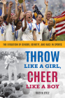 Throw Like a Girl, Cheer Like a Boy: The Evolution of Gender, Identity, and Race in Sports Cover Image