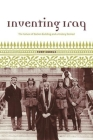 Inventing Iraq: The Failure of Nation Building and a History Denied Cover Image