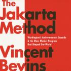 The Jakarta Method Lib/E: Washington's Anticommunist Crusade and the Mass Murder Program That Shaped Our World Cover Image