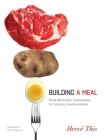 Building a Meal: From Molecular Gastronomy to Culinary Constructivism (Arts and Traditions of the Table: Perspectives on Culinary History) Cover Image