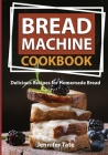 Bread Machine Cookbook: Delicious Recipes for Homemade Bread (black-white interior) Cover Image