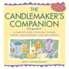 The Candlemaker's Companion: A Complete Guide to Rolling, Pouring, Dipping, and Decorating Your Own Candles Cover Image