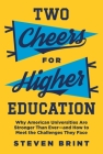 Two Cheers for Higher Education: Why American Universities Are Stronger Than Ever--And How to Meet the Challenges They Face Cover Image