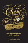 Classy as Fuck Cocktails: 60+ Damn Good Recipes for All Occasions Cover Image