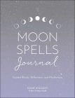 Moon Spells Journal: Guided Rituals, Reflections, and Meditations (Moon Magic) Cover Image
