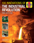 100 Innovations of the Industrial Revolution: From 1700 to 1860 (Haynes Manuals) Cover Image