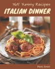 365 Yummy Italian Dinner Recipes: Save Your Cooking Moments with Yummy Italian Dinner Cookbook! Cover Image