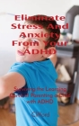 Eliminate Stress And Anxiety From Your ADHD: Surviving the Learning Curve of Parenting a Child with ADHD Cover Image