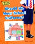 Should We Wear School Uniforms? (What's Your Point? Reading and Writing Opinions) Cover Image