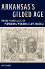 Arkansas's Gilded Age: The Rise, Decline, and Legacy of Populism and Working-Class Protest Cover Image