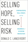 Selling Hope, Selling Risk: Corporations, Wall Street, and the Dilemmas of Investor Protection Cover Image