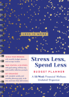 Stress Less, Spend Less Budget Planner: A 52-Week Financial Wellness Undated Organizer Cover Image