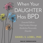When Your Daughter Has Bpd Lib/E: Essential Skills to Help Families Manage Borderline Personality Disorder Cover Image